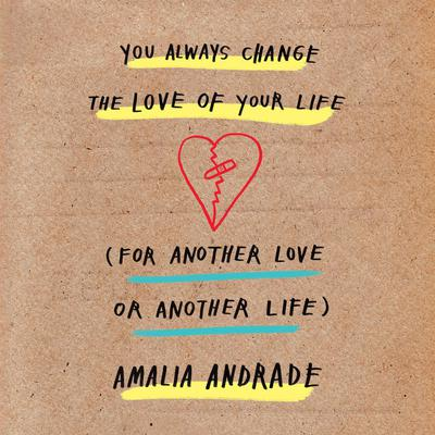 You Always Change the Love of Your Life (for Another Love or Another Life) Audiobook, by Amalia Andrade