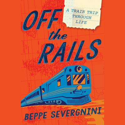 Off the Rails: A Train Trip Through Life Audiobook, by Beppe Severgnini