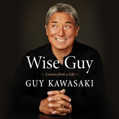 Wise Guy: Lessons from a Life Audiobook, by Guy Kawasaki