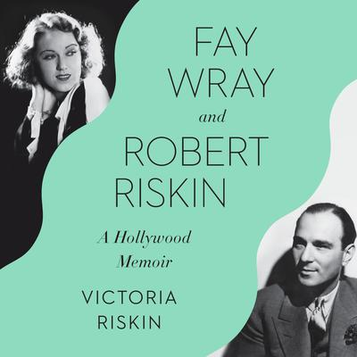 Fay Wray and Robert Riskin: Tragedy, the Greeks, and Us Audiobook, by Victoria Riskin
