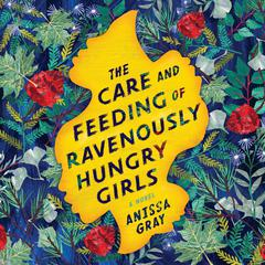 The Care and Feeding of Ravenously Hungry Girls Audiobook, by Author Info Added Soon