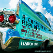 A Consumers Republic: The Politics of Mass Consumption in Postwar America Audiobook, by Author Info Added Soon