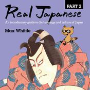Real Japanese Part 2: An introductory guide to the language and culture of Japan Audiobook, by