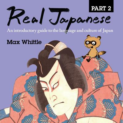 Real Japanese Part 2: An introductory guide to the language and culture of Japan Audiobook, by Max Whittle