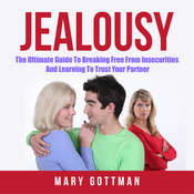 Jealousy: The Ultimate Guide To Breaking Free From Insecurities And Learning To Trust Your Partner Audiobook, by Mary Gottman