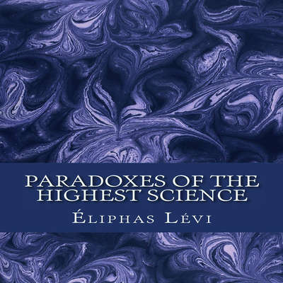 Paradoxes of the Highest Science Audiobook, by Eliphas Lévi