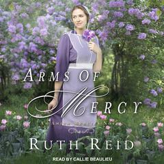 Arms of Mercy Audiobook, by Ruth Reid