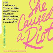 She Caused a Riot: 100 Unknown Women Who Built Cities, Sparked Revolutions, and Massively Crushed It Audiobook, by Author Info Added Soon