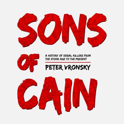 The Sons of Cain: A History of Serial Killers from the Stone Age to the Present Audiobook, by Peter Vronsky