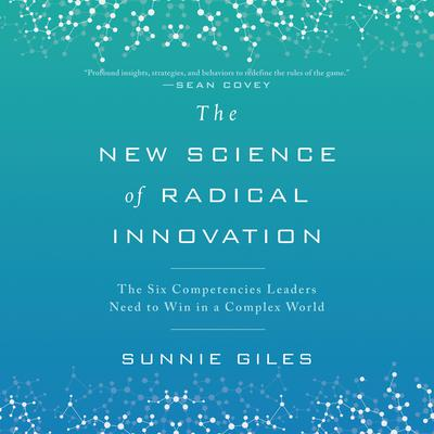 The New Science of Radical Innovation: The Six Competencies Leaders Need to Win in a Complex World Audiobook, by Sunnie Giles