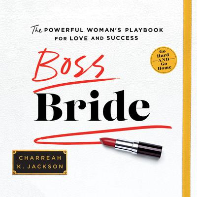 Boss Bride: The Powerful Womans Playbook for Love and Success Audiobook, by Charreah K. Jackson