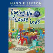 Dyeing Up Loose Ends Audiobook, by Maggie Sefton