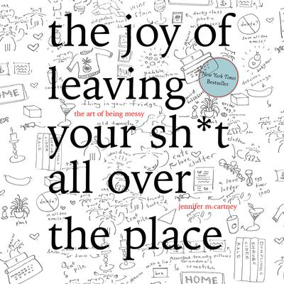 The Joy of Leaving Your Sh*t All Over the Place: The Art of Being Messy Audiobook, by Jennifer McCartney