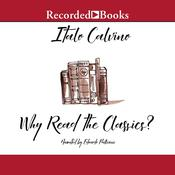 Why Read the Classics? Audiobook, by Italo Calvino|