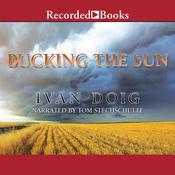 Bucking the Sun Audiobook, by Ivan Doig