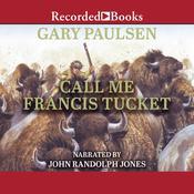 Call Me Francis Tucket Audiobook, by Gary Paulsen