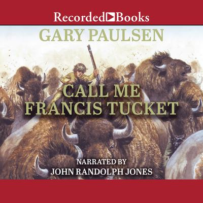 Call Me Francis Tucket Audiobook, by Gary Paulsen