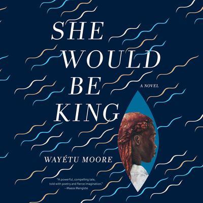 She Would Be King: A Novel Audiobook, by Wayétu Moore