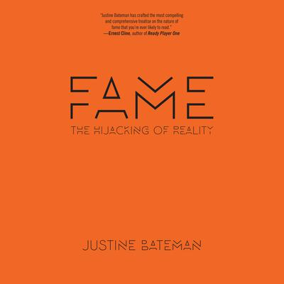 Fame: The Hijacking of Reality Audiobook, by Justine Bateman