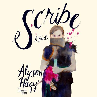 Scribe: A Novel Audiobook, by Alyson Hagy