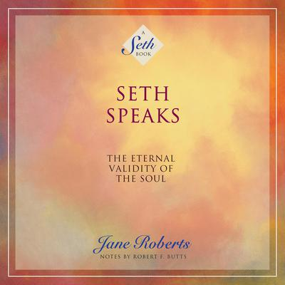 Seth Speaks: The Eternal Validity of the Soul Audiobook, by Jane Roberts