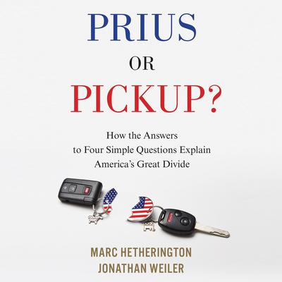 Prius or Pickup?: How the Answers to Four Simple Questions Explain America's Great Divide Audiobook, by Jonathan Weiler