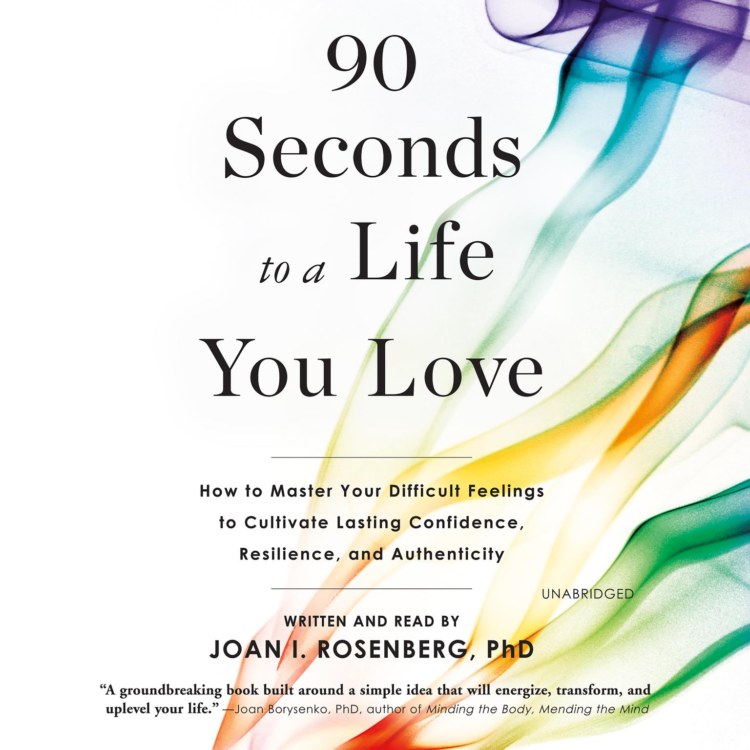 Printable 90 Seconds to a Life You Love: How to Master Your Difficult Feelings to Cultivate Lasting Confidence, Resilience, and Authenticity Audiobook Cover Art