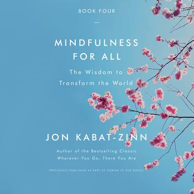 Mindfulness for All: The Wisdom to Transform the World Audiobook, by Jon Kabat-Zinn