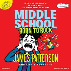Middle School: Born to Rock Audiobook, by Chris Tebbetts, James Patterson