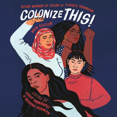 Colonize This!: Young Women of Color on Todays Feminism Audiobook, by Author Info Added Soon