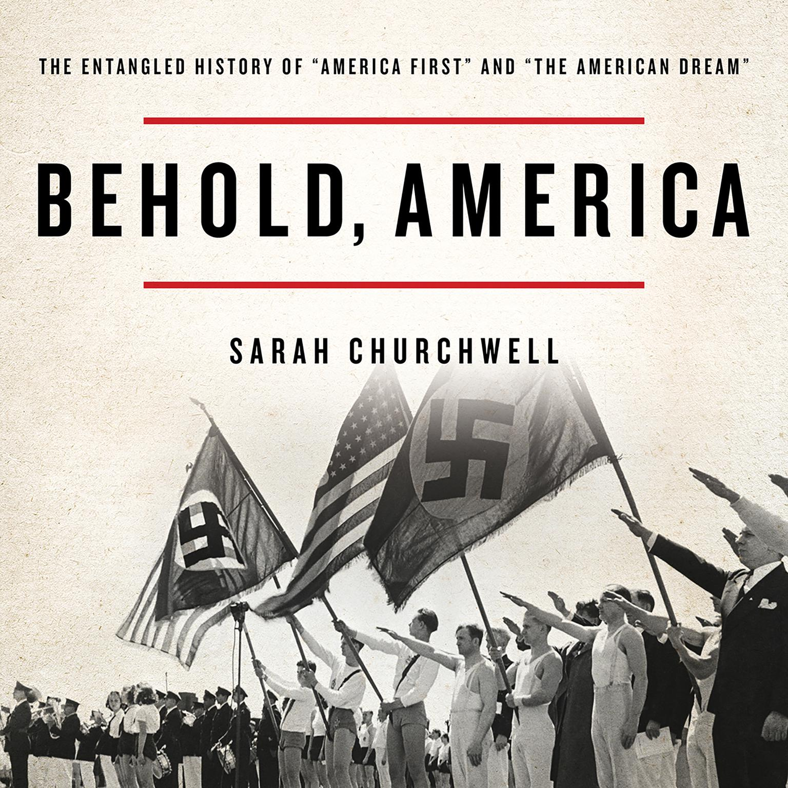 Printable Behold, America: The Entangled History of 'America First' and 'the American Dream' Audiobook Cover Art