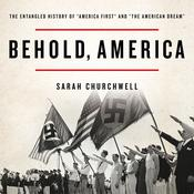 Behold, America: The Entangled History of America First and the American Dream Audiobook, by Sarah Churchwell