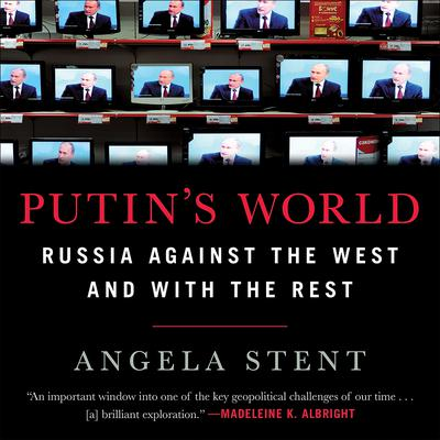 Putin's World: Russia against the West and with the Rest Audiobook, by Angela Stent