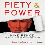 Piety & Power: Mike Pence and the Taking of the White House Audiobook, by Tom LoBianco