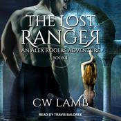 The Lost Ranger: An Alex Rogers Adventure Audiobook, by Charles Lamb