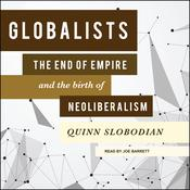 Globalists: The End of Empire and the Birth of Neoliberalism Audiobook, by Author Info Added Soon