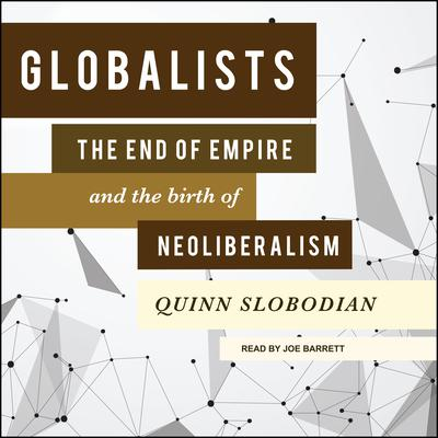 Globalists: The End of Empire and the Birth of Neoliberalism Audiobook, by Quinn Slobodian