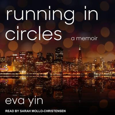 Running in Circles: A Memoir Audiobook, by Eva Yin