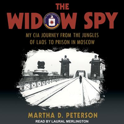 The Widow Spy: My CIA Journey from the Jungles of Laos to Prison in Moscow Audiobook, by Martha D. Peterson