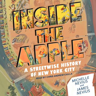Inside the Apple: A Streetwise History of New York City Audiobook, by James Nevius