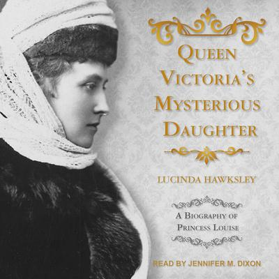 Queen Victorias Mysterious Daughter: A Biography of Princess Louise Audiobook, by Lucinda Hawksley