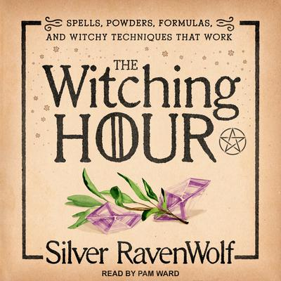 The Witching Hour: Spells, Powders, Formulas, and Witchy Techniques that Work Audiobook, by