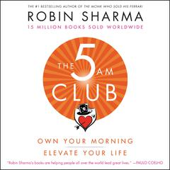 The 5 AM Club: Own Your Morning. Elevate Your Life. Audiobook, by Robin Sharma
