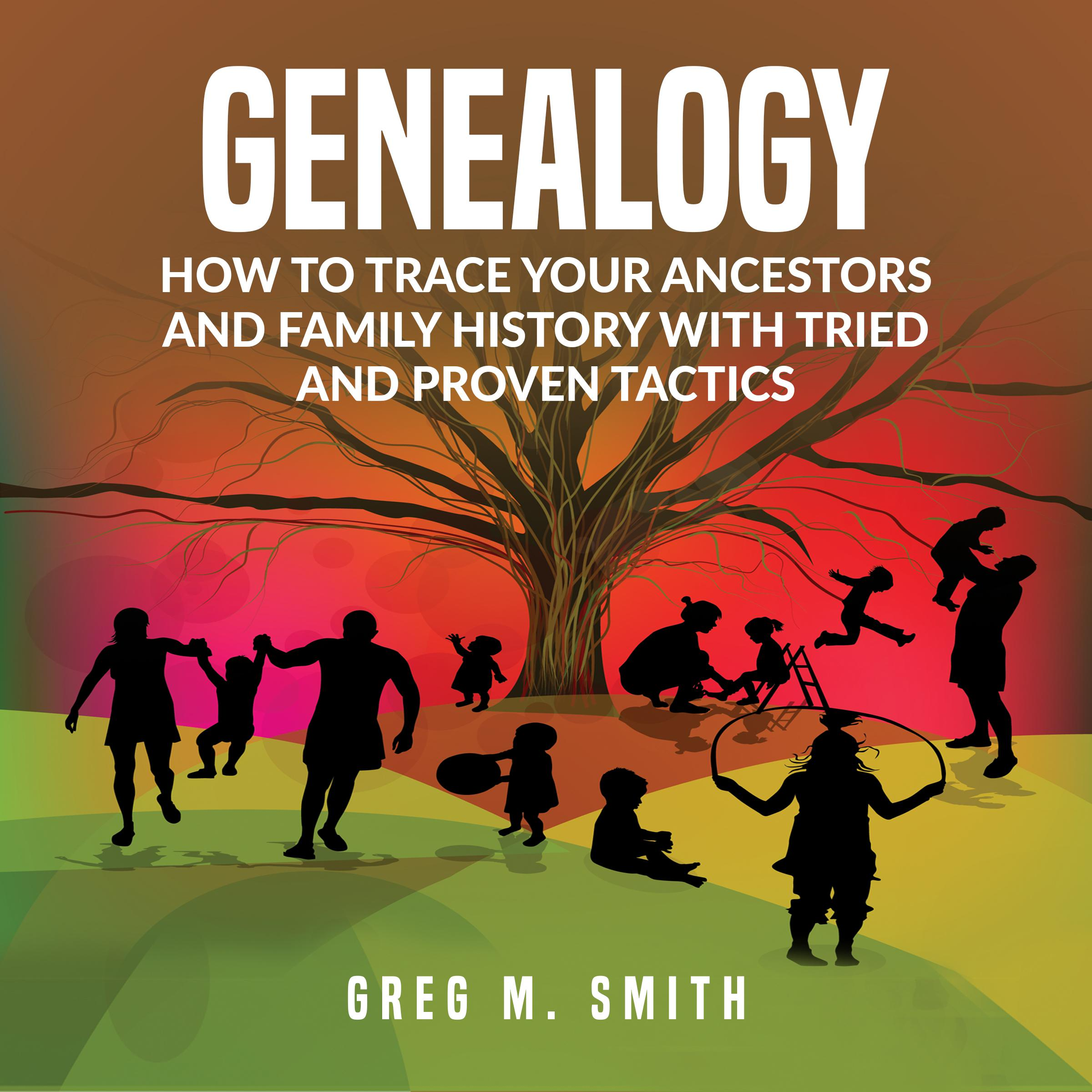 Printable Genealogy: How to Trace Your Ancestors And Family History With Tried and Proven Tactics: How to Trace Your Ancestors And Family History With Tried and Proven Tactics Audiobook Cover Art