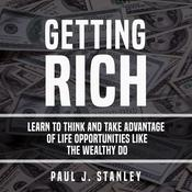 Getting Rich: Learn To Think And Take Advantage of Life Opportunities Like The Wealthy Do: Learn To Think And Take Advantage of Life Opportunities Like The Wealthy Do Audiobook, by Author Info Added Soon