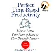 Perfect Time-Based Productivity - How to Rescue Your Peace of Mind as Time Demands Increase Audiobook, by Author Info Added Soon