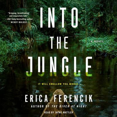Into the Jungle Audiobook, by Erica Ferencik