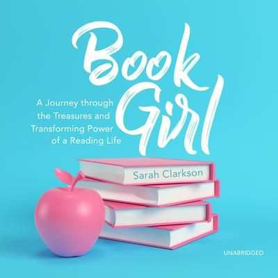Book Girl: A Journey through the Treasures and Transforming Power of a Reading Life Audiobook, by Sarah Clarkson