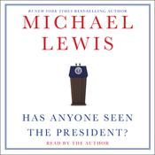 Has Anyone Seen the President? Audiobook, by Michael Lewis