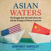 Asian Waters: The Struggle Over the South China Sea and the Strategy of Chinese Expansion Audiobook, by Author Info Added Soon